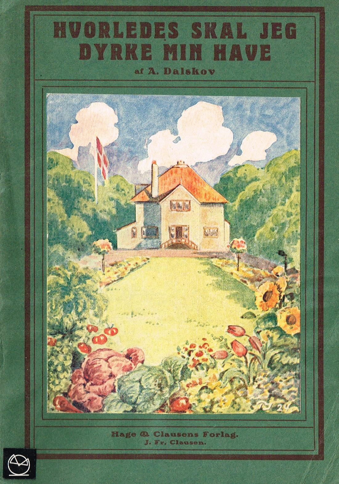 Havebøger - Hvorledes skal jeg dyrke min have, A. Dalskov